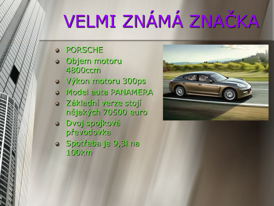 VELMI ZNÁMÁ ZNAČKA PORSCHE Objem motoru 4800ccm Výkon motoru 300ps