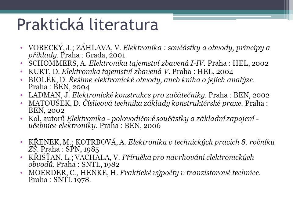 Praktická literatura VOBECKÝ, J.; ZÁHLAVA, V. Elektronika : součástky a obvody, principy a příklady. Praha : Grada, 2001.