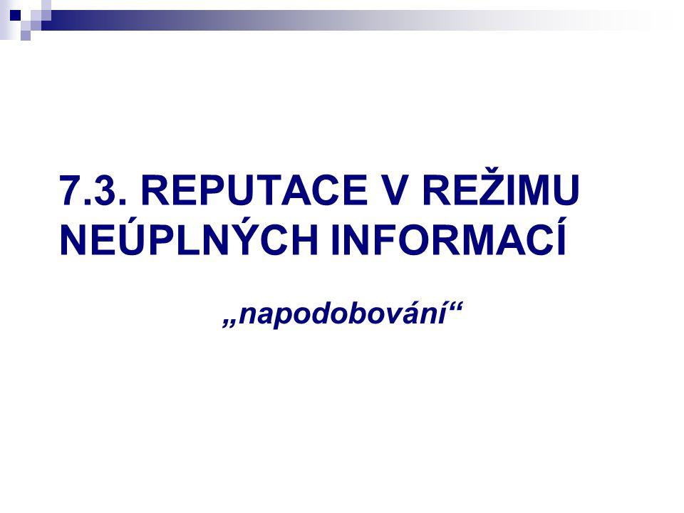 7.3. REPUTACE V REŽIMU NEÚPLNÝCH INFORMACÍ