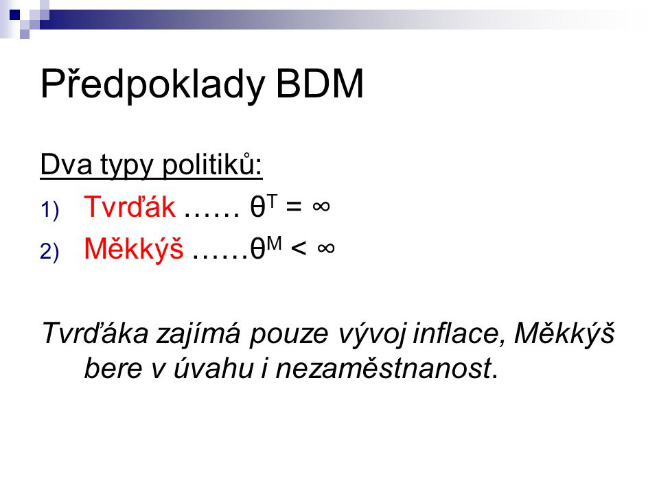 Předpoklady BDM Dva typy politiků: Tvrďák …… θT = ∞ Měkkýš ……θM < ∞
