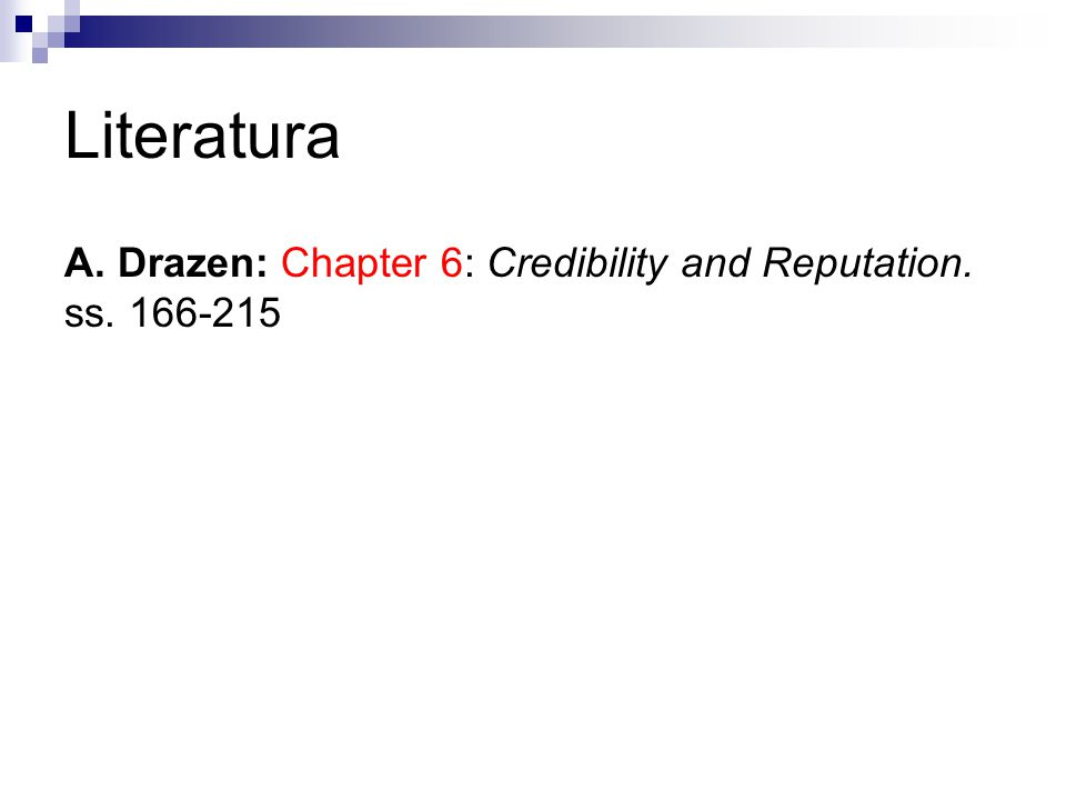 Literatura A. Drazen: Chapter 6: Credibility and Reputation. ss. 166-215