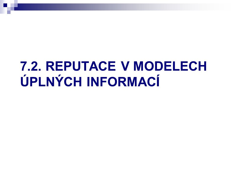 7.2. REPUTACE V MODELECH ÚPLNÝCH INFORMACÍ