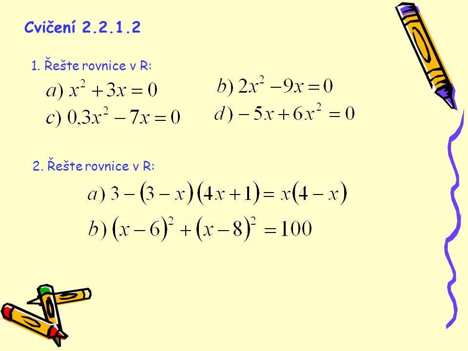 Cvičení 2.2.1.2 1. Řešte rovnice v R: 2. Řešte rovnice v R: