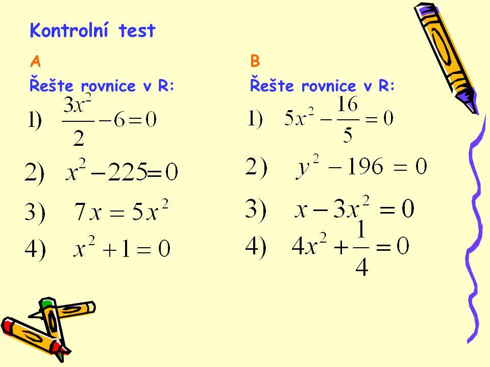 Kontrolní test A B Řešte rovnice v R: Řešte rovnice v R: