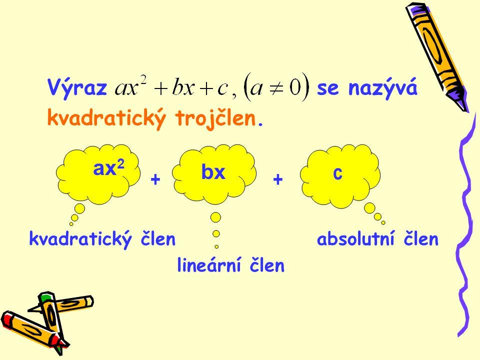 kvadratický trojčlen. ax2 bx c Výraz se nazývá + +