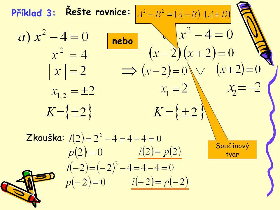 Příklad 3: Řešte rovnice: nebo Zkouška: Součinový tvar