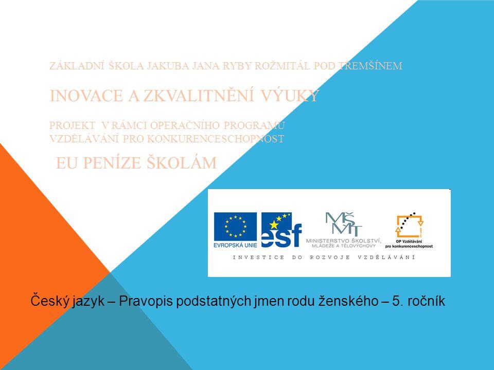 Český jazyk – Pravopis podstatných jmen rodu ženského – 5. ročník
