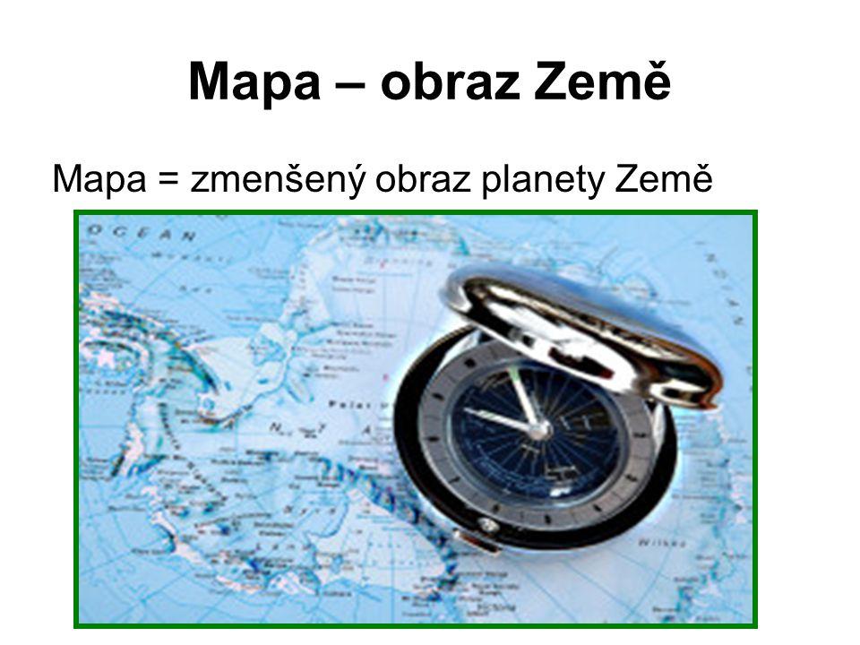 Mapa – obraz Země Mapa = zmenšený obraz planety Země