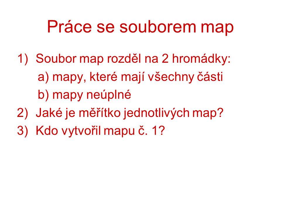 Práce se souborem map Soubor map rozděl na 2 hromádky:
