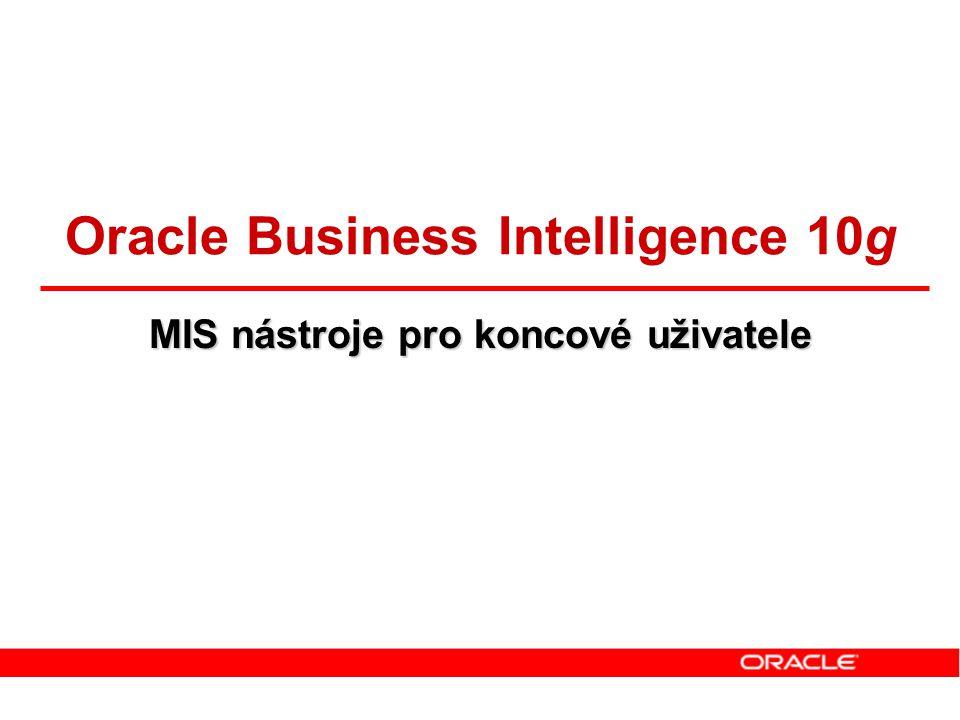 Oracle Business Intelligence 10g MIS nástroje pro koncové uživatele
