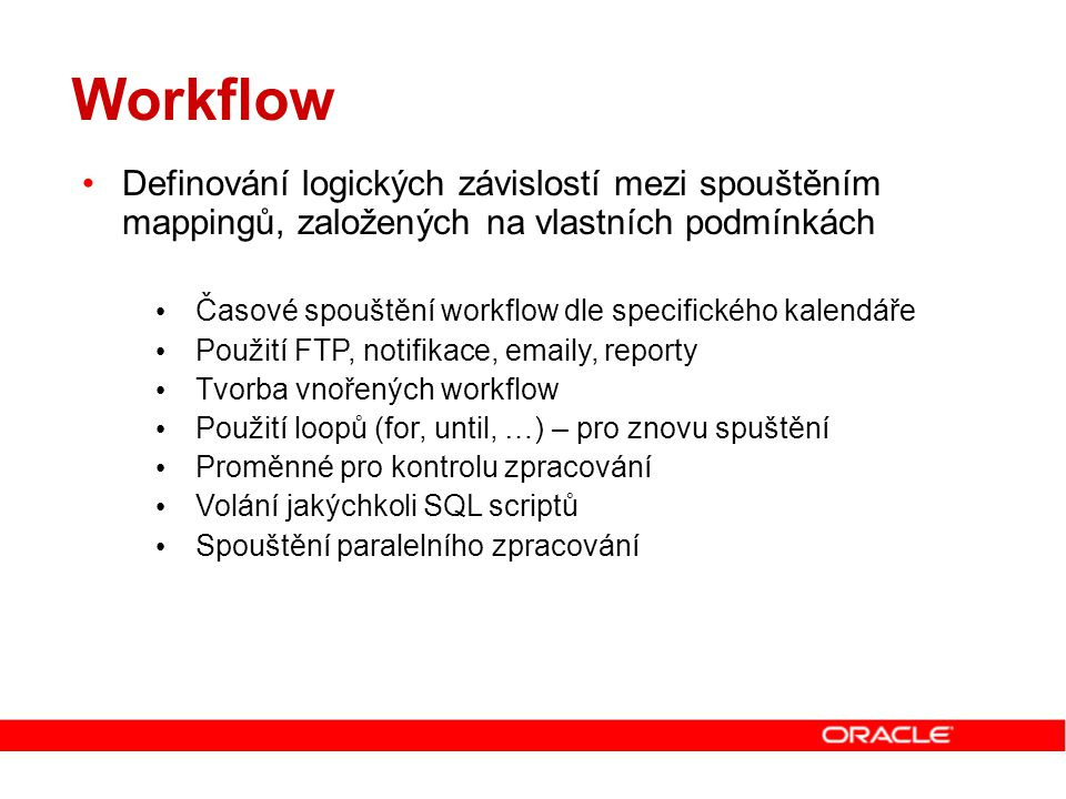 Workflow Definování logických závislostí mezi spouštěním mappingů, založených na vlastních podmínkách.