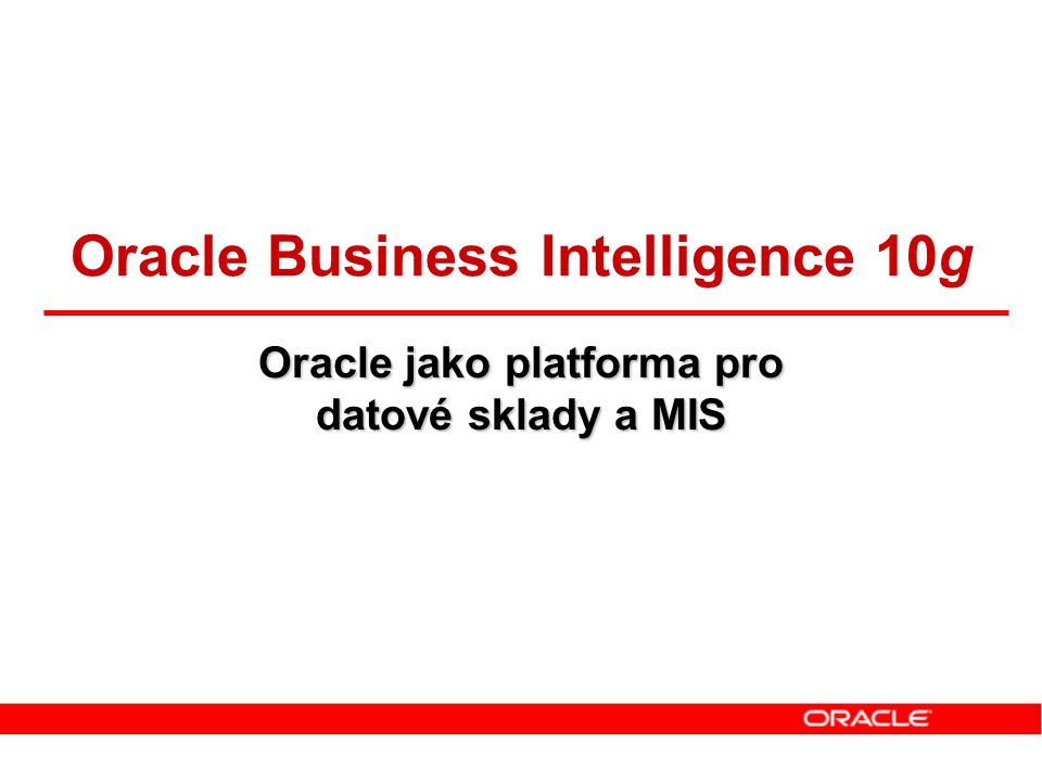 Oracle Business Intelligence 10g Oracle jako platforma pro
