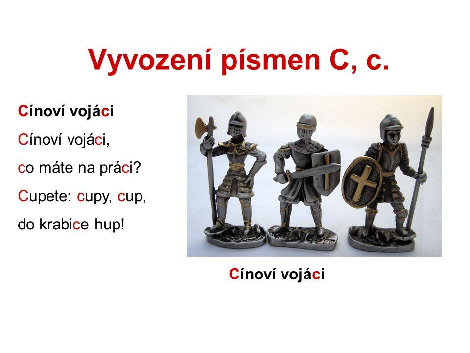 Vyvození písmen C, c. Cínoví vojáci Cínoví vojáci, co máte na práci