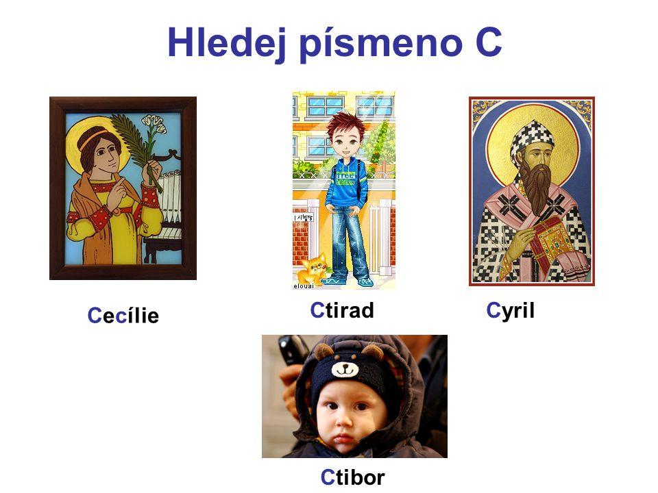 Hledej písmeno C Ctirad Cyril Cecílie Ctibor