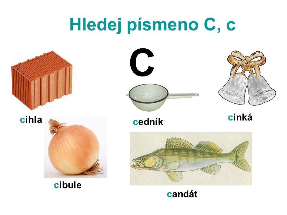 Hledej písmeno C, c C cinká cihla cedník cibule candát