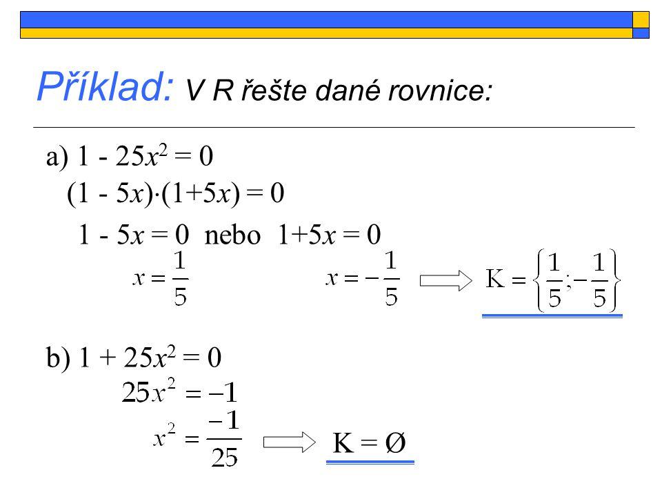 Příklad: V R řešte dané rovnice: