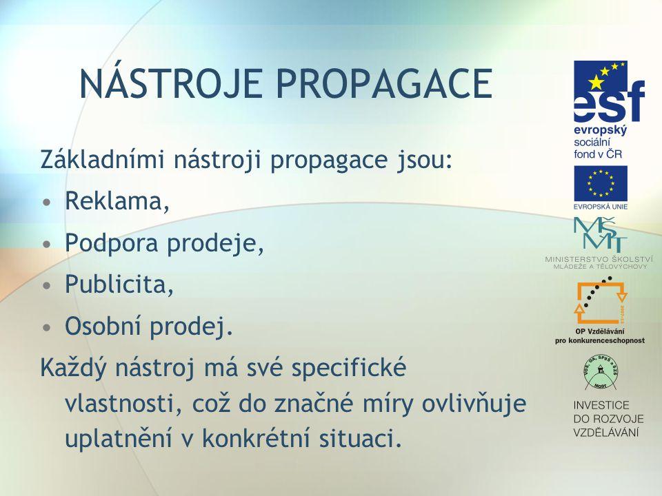 NÁSTROJE PROPAGACE Základními nástroji propagace jsou: Reklama,