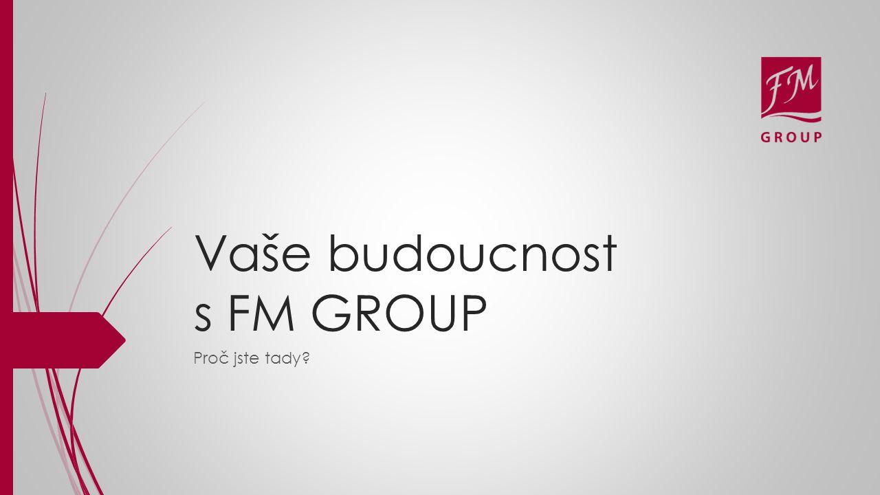 Vaše budoucnost s FM GROUP