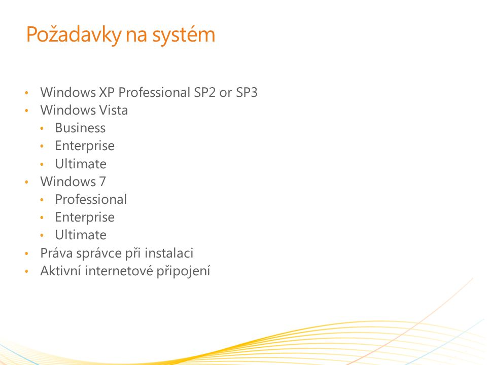 Požadavky na systém Windows XP Professional SP2 or SP3 Windows Vista