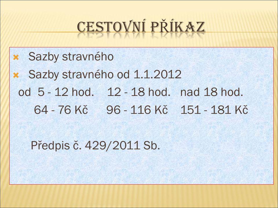 Cestovní příkaz Sazby stravného Sazby stravného od 1.1.2012