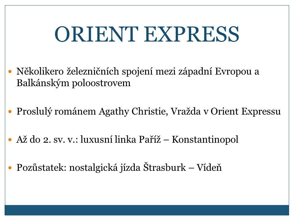 ORIENT EXPRESS Několikero železničních spojení mezi západní Evropou a Balkánským poloostrovem.