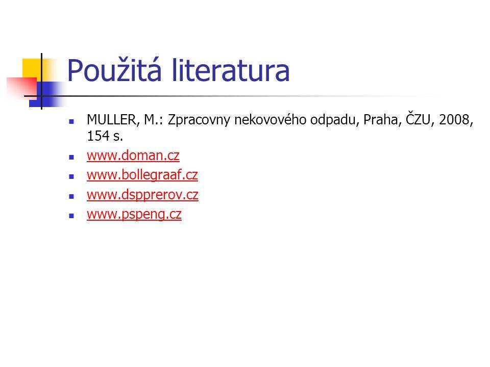 Použitá literatura MULLER, M.: Zpracovny nekovového odpadu, Praha, ČZU, 2008, 154 s. www.doman.cz.