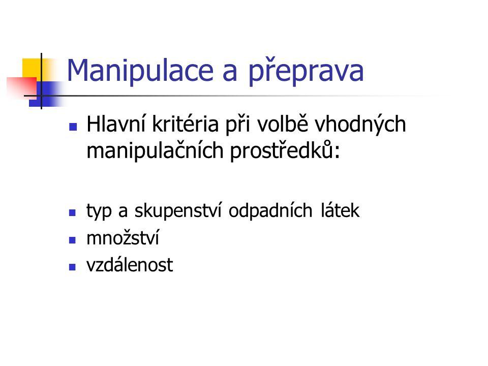 Manipulace a přeprava Hlavní kritéria při volbě vhodných manipulačních prostředků: typ a skupenství odpadních látek.