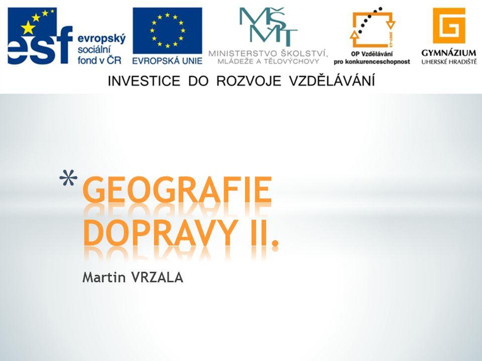 GEOGRAFIE DOPRAVY II. Martin VRZALA