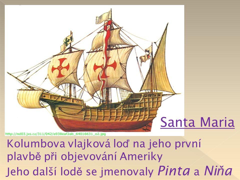 Santa Maria Kolumbova vlajková loď na jeho první plavbě při objevování Ameriky.
