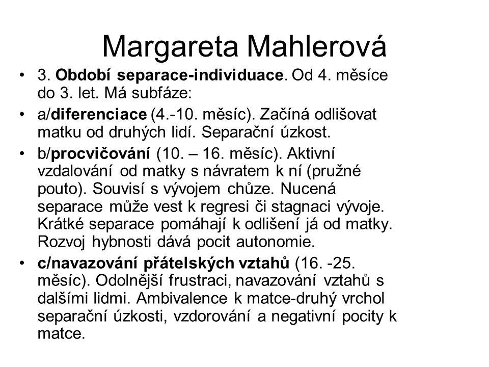 Margareta Mahlerová 3. Období separace-individuace. Od 4. měsíce do 3. let. Má subfáze:
