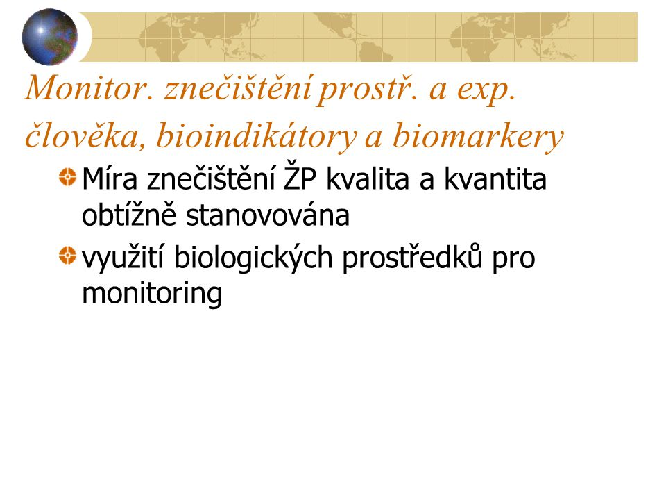 Monitor. znečištění prostř. a exp. člověka, bioindikátory a biomarkery