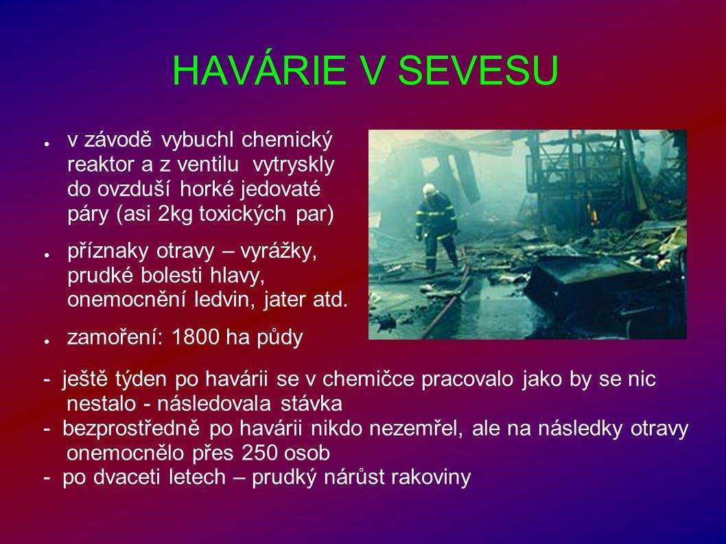 HAVÁRIE V SEVESU v závodě vybuchl chemický reaktor a z ventilu vytryskly do ovzduší horké jedovaté páry (asi 2kg toxických par)