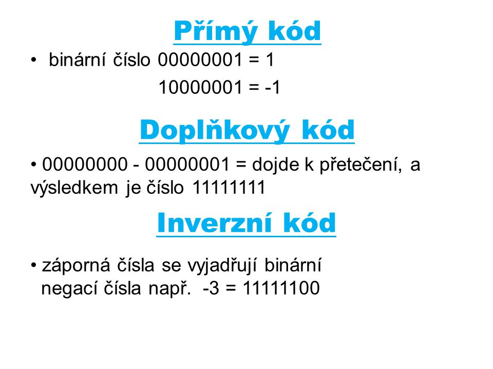 Přímý kód Doplňkový kód Inverzní kód binární číslo 00000001 = 1