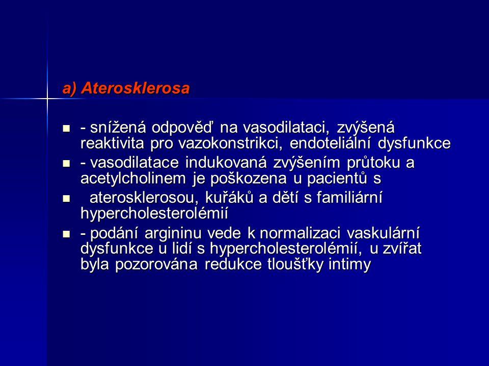 a) Aterosklerosa - snížená odpověď na vasodilataci, zvýšená reaktivita pro vazokonstrikci, endoteliální dysfunkce.