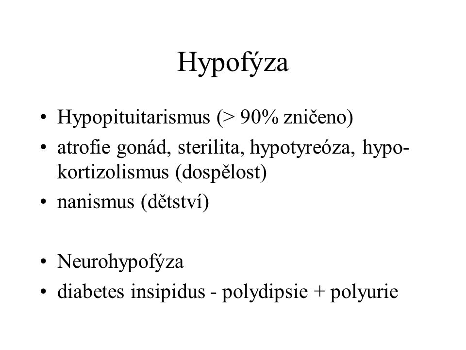 Hypofýza Hypopituitarismus (> 90% zničeno)