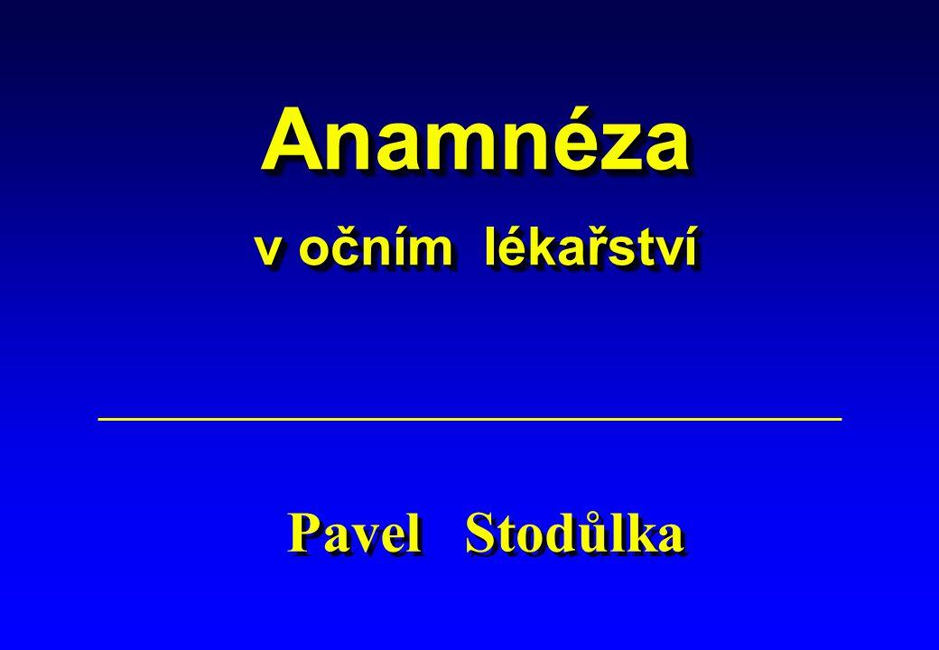 Anamnéza v očním lékařství Pavel Stodůlka 1