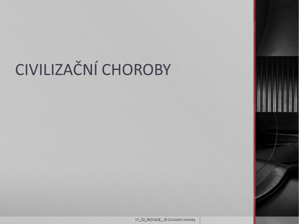CIVILIZAČNÍ CHOROBY VY_32_INOVACE_ 19 Civilizační choroby