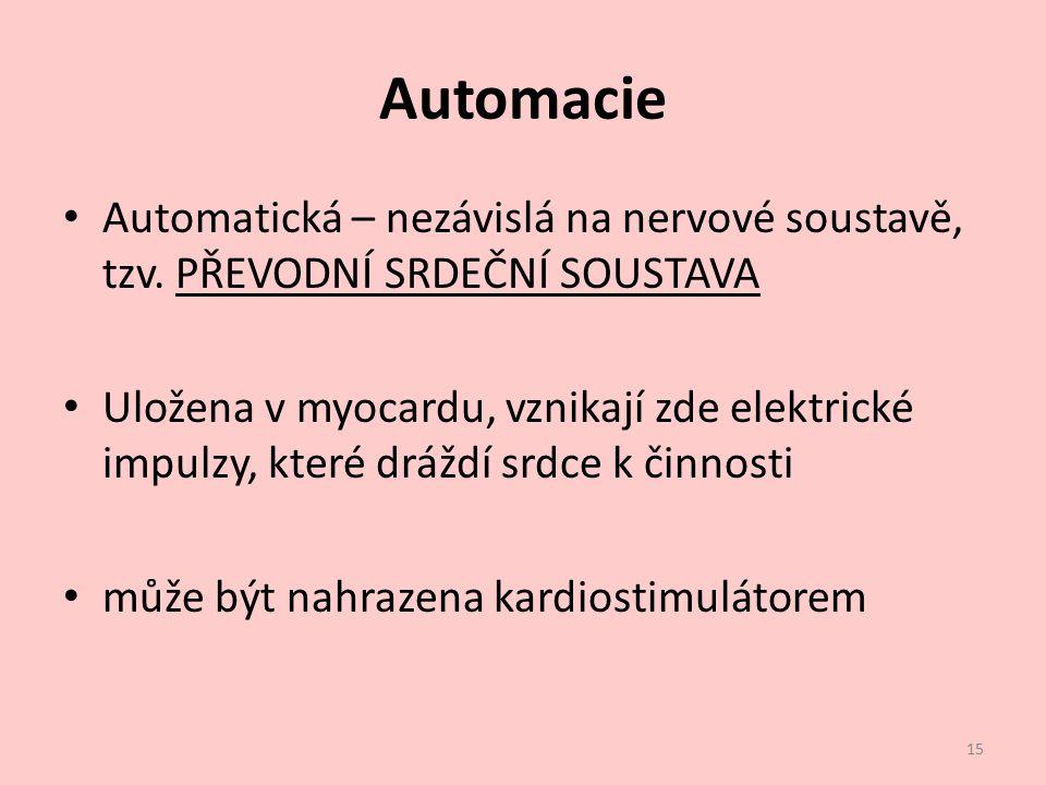 Automacie Automatická – nezávislá na nervové soustavě, tzv. PŘEVODNÍ SRDEČNÍ SOUSTAVA.