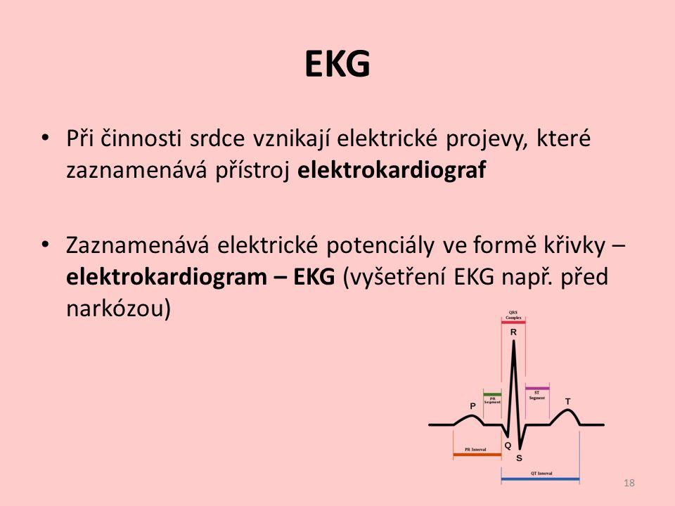 EKG Při činnosti srdce vznikají elektrické projevy, které zaznamenává přístroj elektrokardiograf.