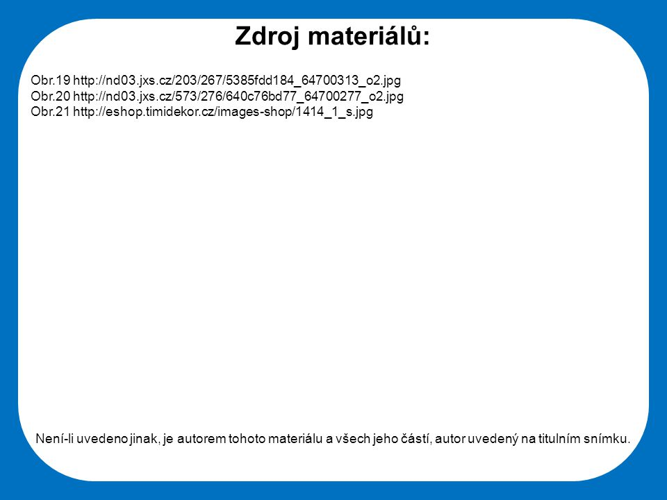 Zdroj materiálů: Obr.19 http://nd03.jxs.cz/203/267/5385fdd184_64700313_o2.jpg. Obr.20 http://nd03.jxs.cz/573/276/640c76bd77_64700277_o2.jpg.