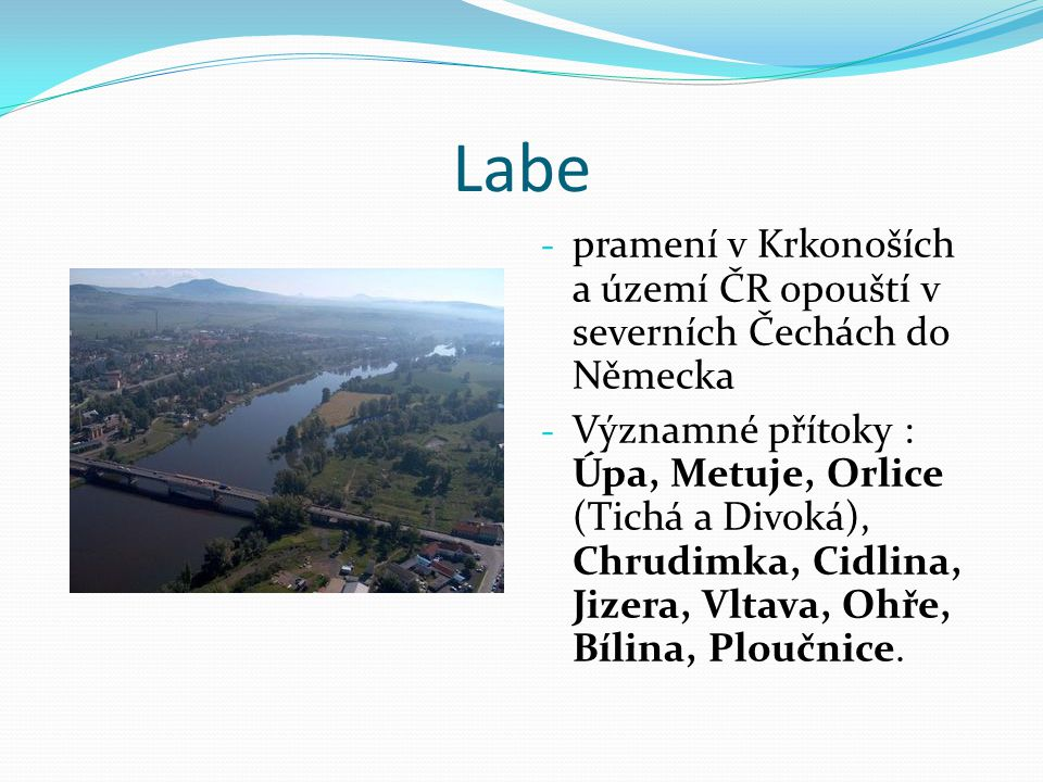 Labe pramení v Krkonoších a území ČR opouští v severních Čechách do Německa.