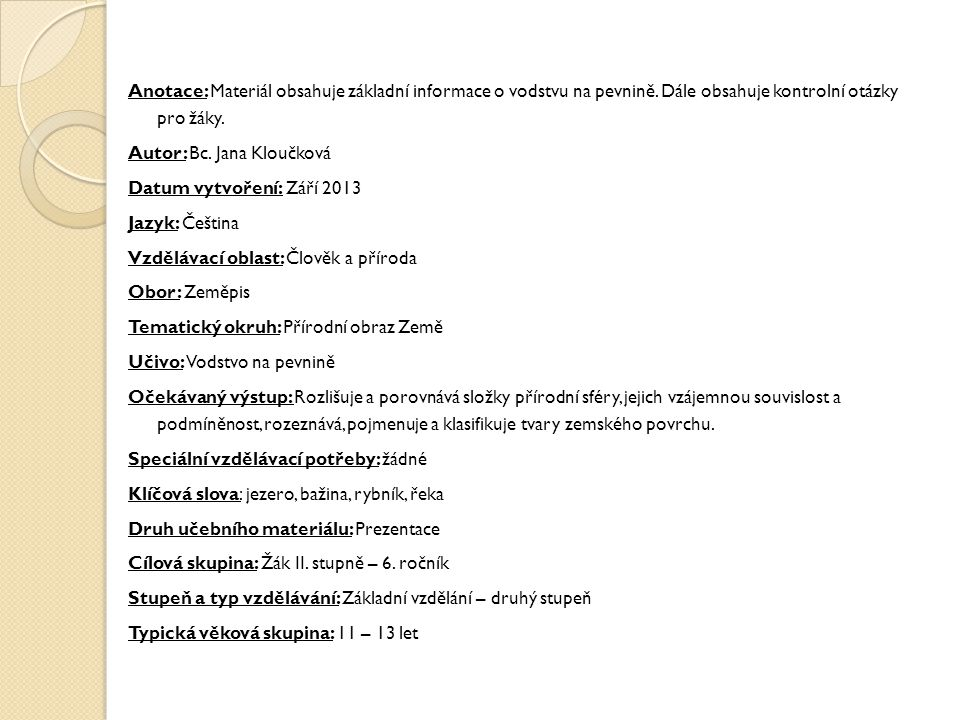 Anotace: Materiál obsahuje základní informace o vodstvu na pevnině