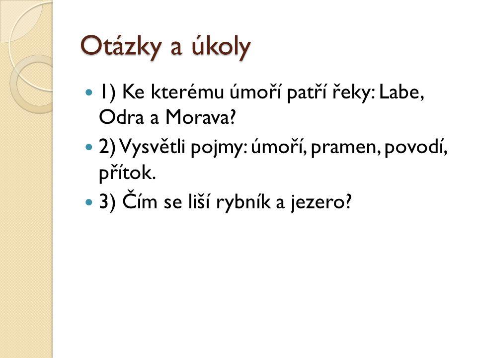 Otázky a úkoly 1) Ke kterému úmoří patří řeky: Labe, Odra a Morava