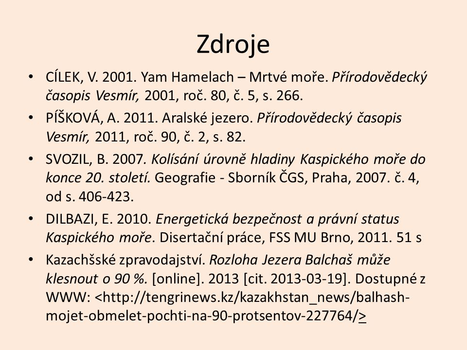 Zdroje CÍLEK, V. 2001. Yam Hamelach – Mrtvé moře. Přírodovědecký časopis Vesmír, 2001, roč. 80, č. 5, s. 266.