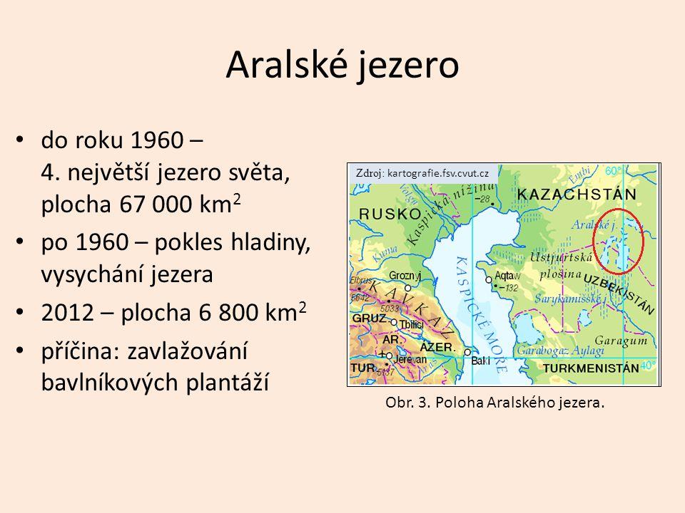 Aralské jezero do roku 1960 – 4. největší jezero světa, plocha 67 000 km2. po 1960 – pokles hladiny, vysychání jezera.
