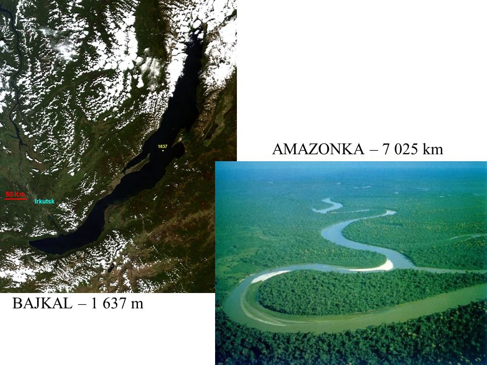 AMAZONKA – 7 025 km BAJKAL – 1 637 m