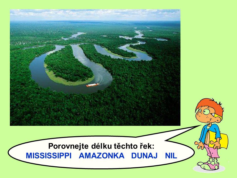 Porovnejte délku těchto řek: MISSISSIPPI AMAZONKA DUNAJ NIL