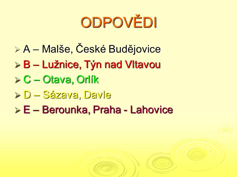 ODPOVĚDI A – Malše, České Budějovice B – Lužnice, Týn nad Vltavou