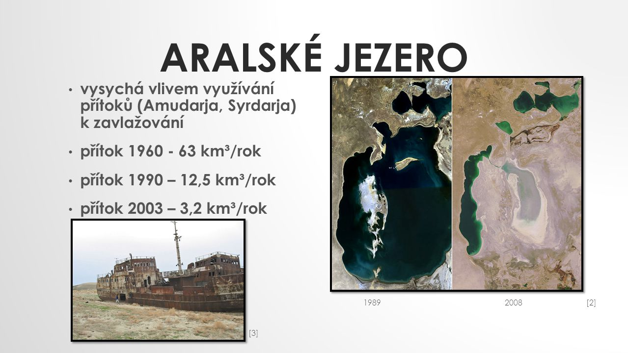 Aralské jezero vysychá vlivem využívání přítoků (Amudarja, Syrdarja) k zavlažování. přítok 1960 - 63 km³/rok.