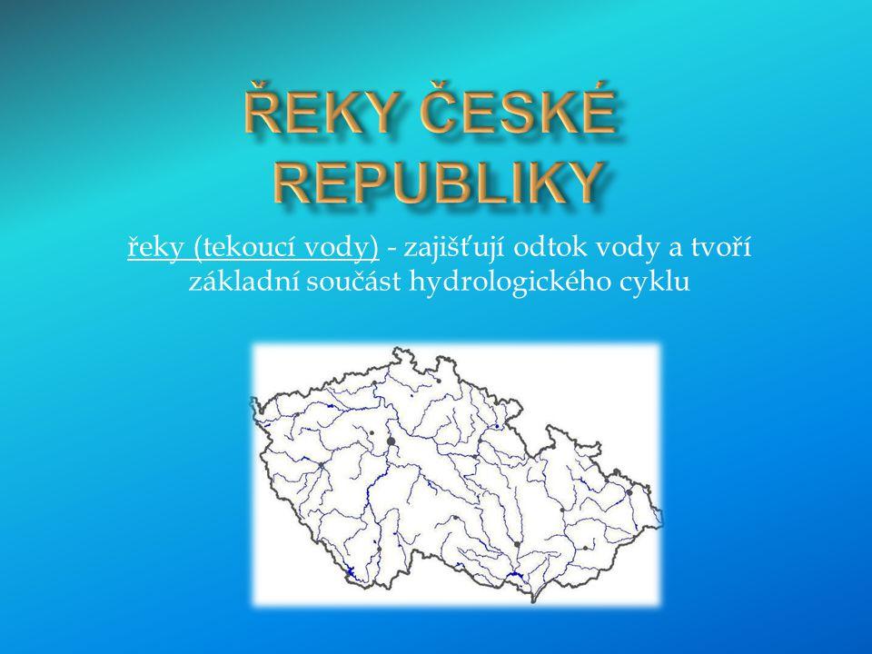Řeky české republiky řeky (tekoucí vody) - zajišťují odtok vody a tvoří základní součást hydrologického cyklu.